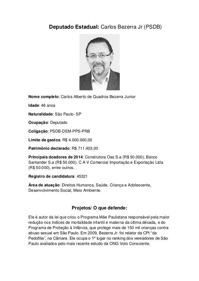 Deputado Estadual: Carlos Bezerra Jr (PSDB) Nome completo: Carlos Alberto de Quadros Bezerra Junior Idade: 46 anos Natural...