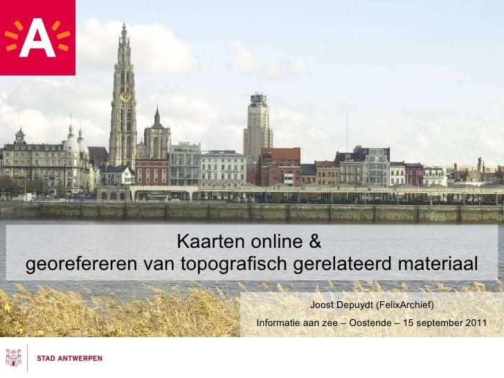 Kaarten online &  georefereren van topografisch gerelateerd materiaal Joost Depuydt (FelixArchief) Informatie aan zee – Oo...