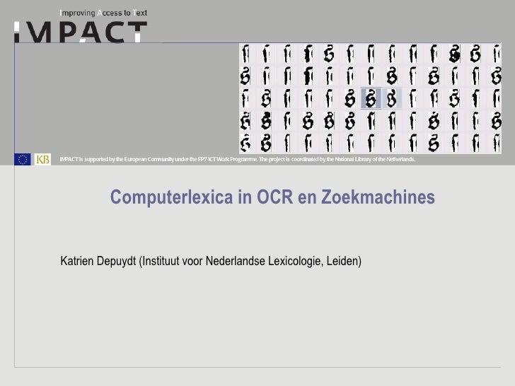 Computerlexica in OCR en Zoekmachines Katrien Depuydt (Instituut voor Nederlandse Lexicologie, Leiden)