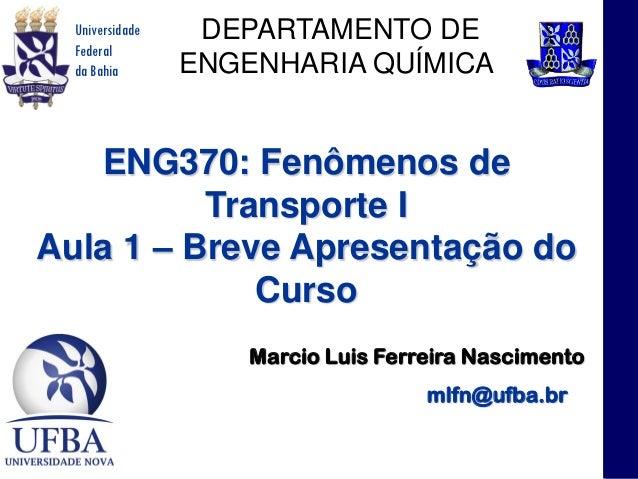 Universidade    DEPARTAMENTO DE  Federal  da Bahia       ENGENHARIA QUÍMICA   ENG370: Fenômenos de          Transporte IAu...