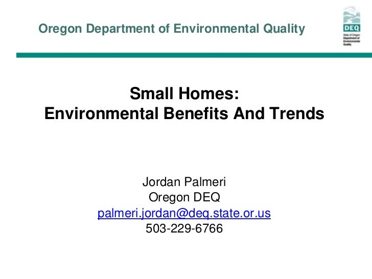 Oregon Department of Environmental Quality         Small Homes:Environmental Benefits And Trends                 Jordan Pa...