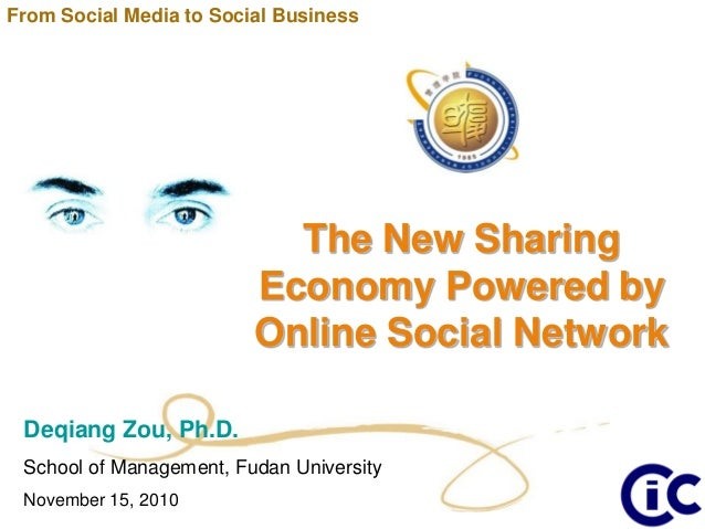 The New Sharing Economy Powered by Online Social Network Deqiang Zou, Ph.D. School of Management, Fudan University Novembe...