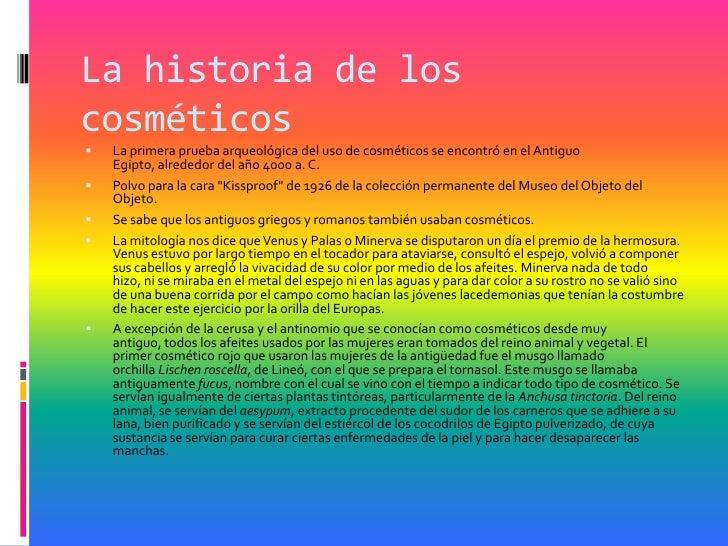 La historia de loscosméticos   La primera prueba arqueológica del uso de cosméticos se encontró en el Antiguo    Egipto, ...