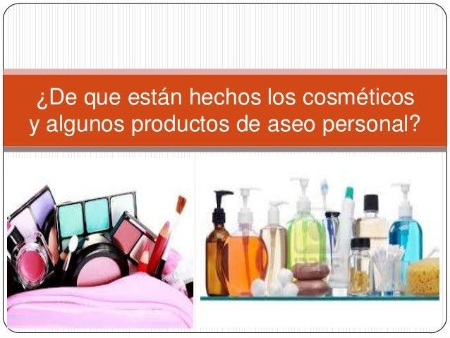 ¿De que están hechos los cosméticosy algunos productos de aseo personal?