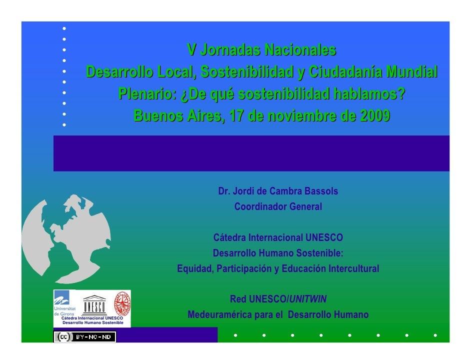 V Jornadas Nacionales           Desarrollo Local, Sostenibilidad y Ciudadanía Mundial               Plenario: ¿De qué sost...