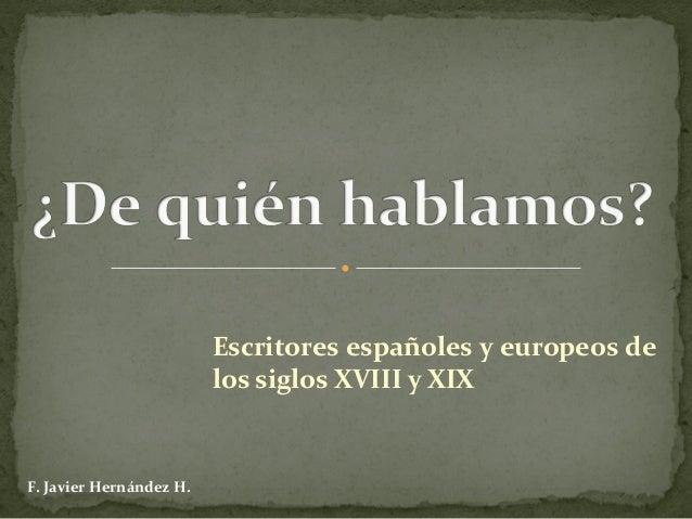 Escritores españoles y europeos de los siglos XVIII y XIX F. Javier Hernández H.
