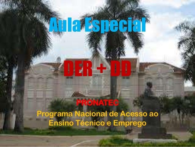 Aula Especial DER + DD PRONATEC Programa Nacional de Acesso ao Ensino Técnico e Emprego