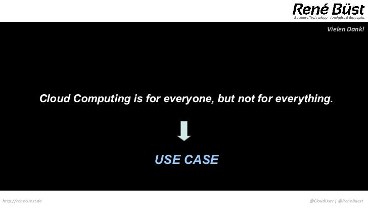 Vielen Dank!                 Cloud Computing is for everyone, but not for everything.                                     ...