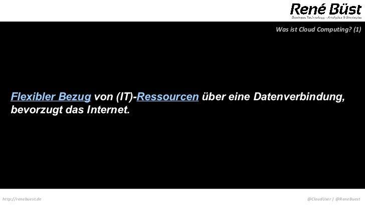 Was ist Cloud Computing? (1)   Flexibler Bezug von (IT)-Ressourcen über eine Datenverbindung,   bevorzugt das Internet.htt...