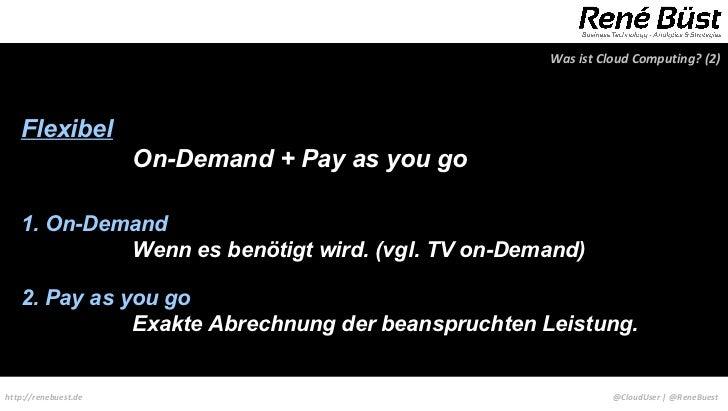 Was ist Cloud Computing? (2)   Flexibel                      On-Demand + Pay as you go   1. On-Demand            Wenn es b...