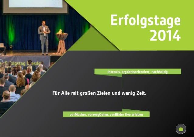Erfolgstage  2014  intensiv, ergebnisorientiert, nachhaltig  Für Alle mit großen Zielen und wenig Zeit.  vorMacher, vorweg...