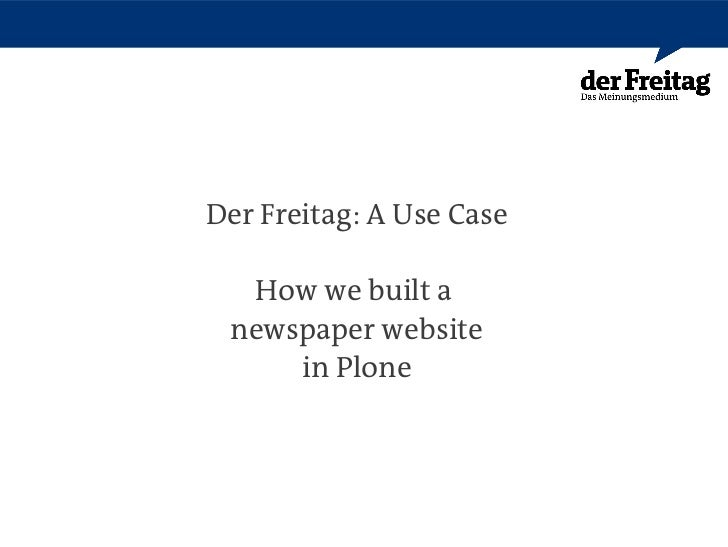 Der Freitag: A Use Case  How we built a newspaper website     in Plone