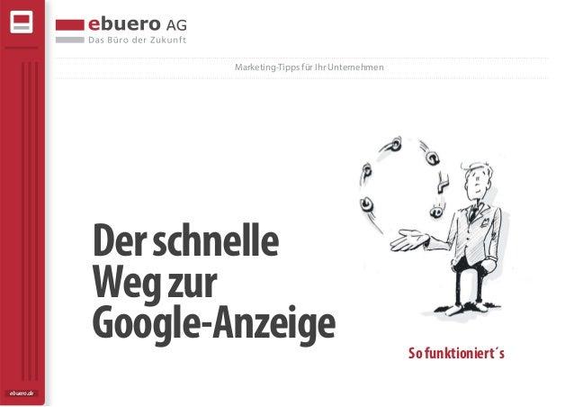 Derschnelle Wegzur Google-Anzeige Marketing-Tipps für Ihr Unternehmen Sofunktioniert´s ebuero.de