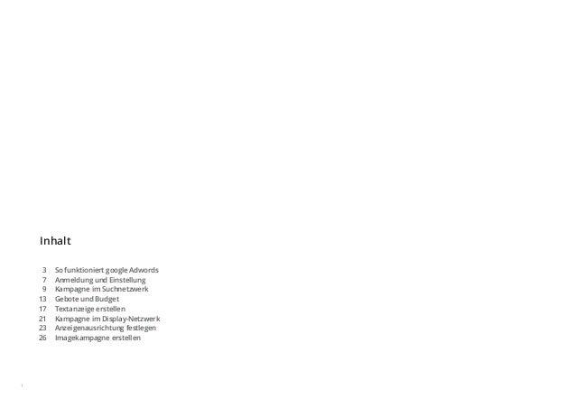 Inhalt 1 So funktioniert google Adwords Anmeldung und Einstellung Kampagne im Suchnetzwerk Gebote und Budget Textanzeige e...