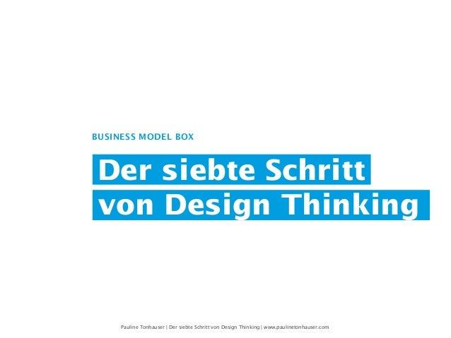 Der siebte Schritt von Design Thinking BUSINESS MODEL BOX Pauline Tonhauser | Der siebte Schritt von Design Thinking | www...