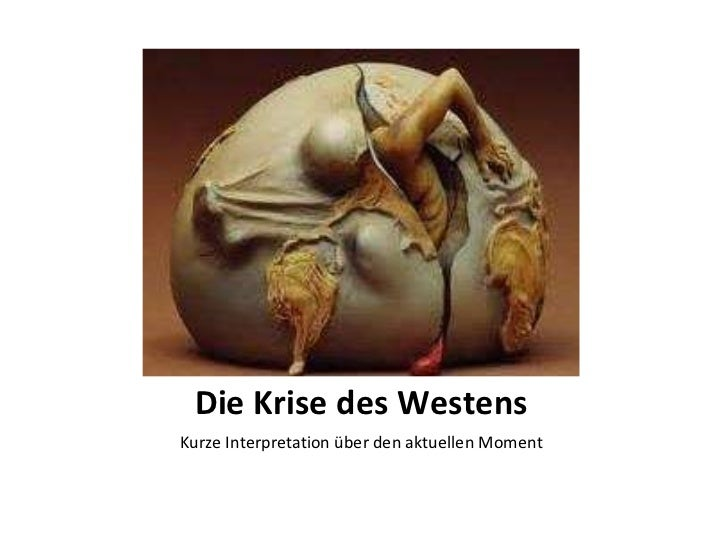 Die Krise des Westens <ul><li>Kurze Interpretation über den aktuellen Moment </li></ul>