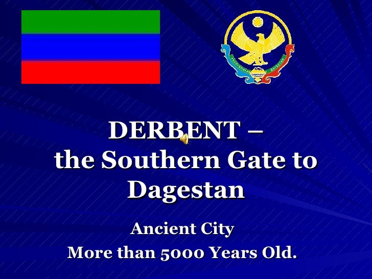 DERBENT – the Southern Gate to Dagestan Ancient City More than 5000 Years Old.