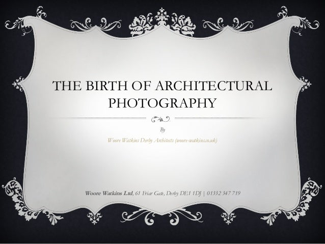 THE BIRTH OF ARCHITECTURAL       PHOTOGRAPHY                                    By            Woore Watkins Derby Architec...