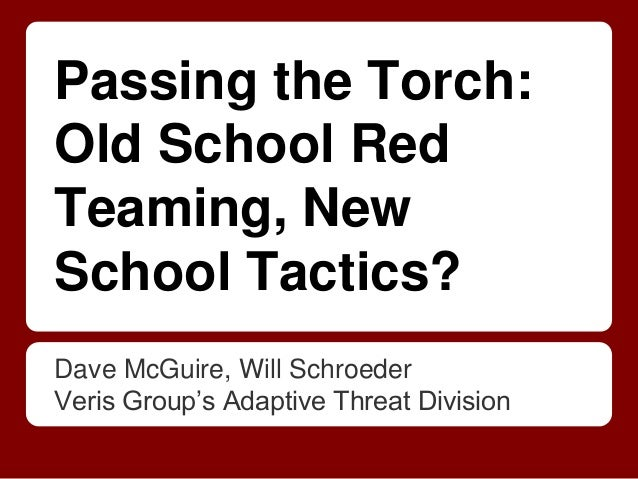 Passing the Torch: Old School Red Teaming, New School Tactics? Dave McGuire, Will Schroeder Veris Group's Adaptive Threat ...