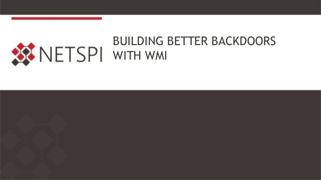 BUILDING BETTER BACKDOORS WITH WMI