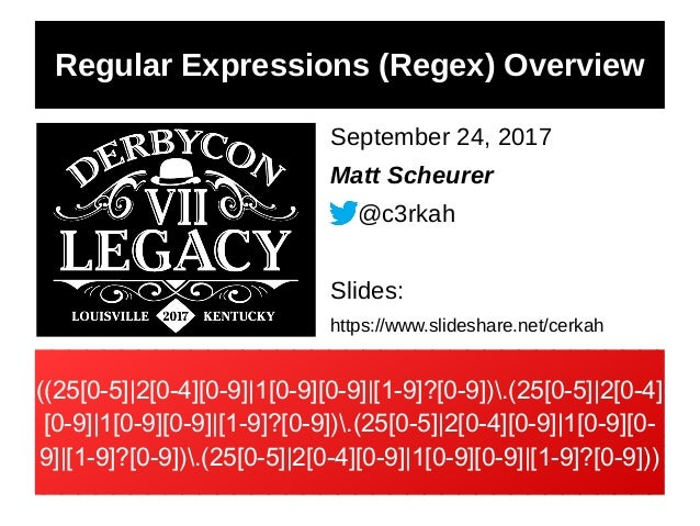 Regular Expressions (Regex) Overview September 24, 2017 Matt Scheurer @c3rkah Slides: https://www.slideshare.net/cerkah ((...