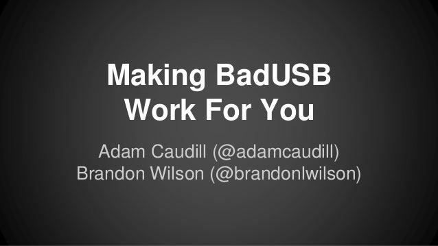 Making BadUSB Work For You Adam Caudill (@adamcaudill) Brandon Wilson (@brandonlwilson)