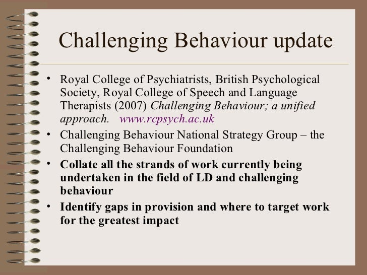 challenging behavior in people with learning disabilities The term 'challenging behaviour', in the absence of psychiatric disorder, encompasses a wide range of behaviours that may be harmful to people or property, may be difficult to manage and may limit access to community facilities.