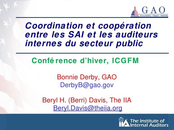 Coordination et coopération entre les SAI et les auditeurs internes du secteur public   Conférence d'hiver, ICGFM  Bonnie ...