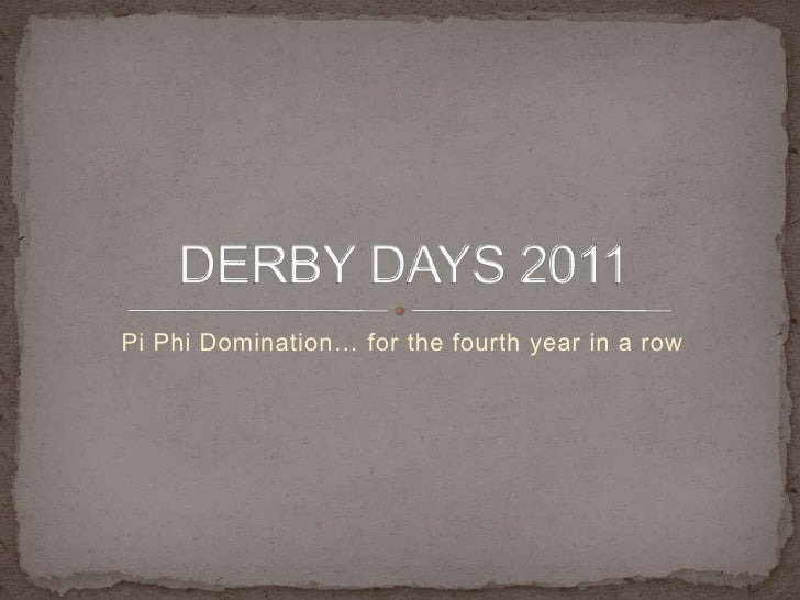 Pi Phi Domination… for the fourth year in a row<br />DERBY DAYS 2011<br />