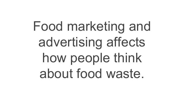 Food marketing and advertising affects how people think about food waste.