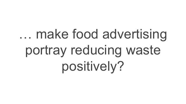 … make food advertising portray reducing waste positively?