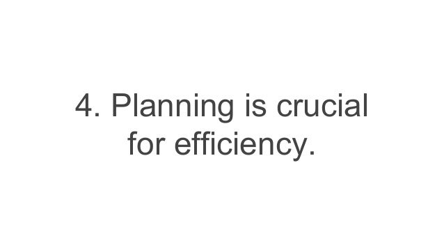 4. Planning is crucial for efficiency.