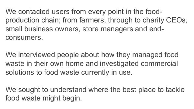 We contacted users from every point in the food- production chain; from farmers, through to charity CEOs, small business o...