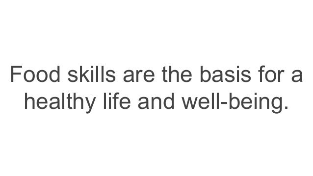 Food skills are the basis for a healthy life and well-being.