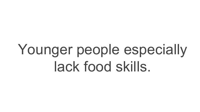 Younger people especially lack food skills.