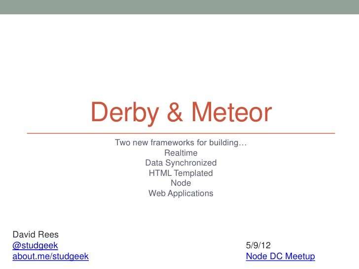Derby & Meteor                     Two new frameworks for building…                                 Realtime              ...