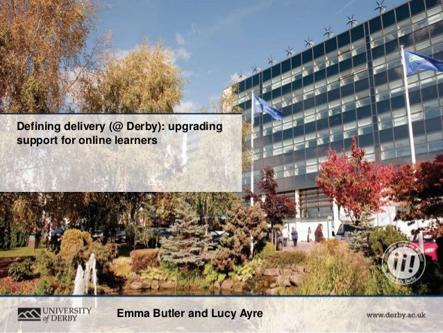 www.derby.ac.uk Defining delivery (@ Derby): upgrading support for online learners (or how to support online learners if y...