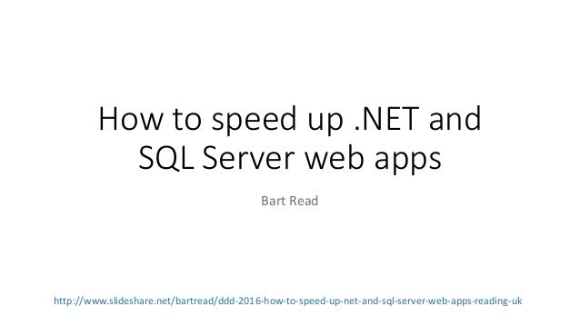 How to speed up .NET and SQL Server web apps Bart Read http://www.slideshare.net/bartread/ddd-2016-how-to-speed-up-net-and...
