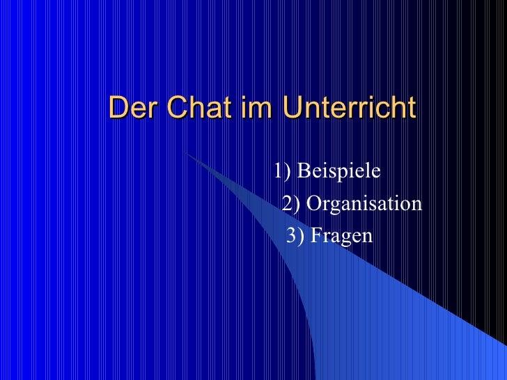 Der Chat im Unterricht 1) Beispiele    2) Organisation 3) Fragen