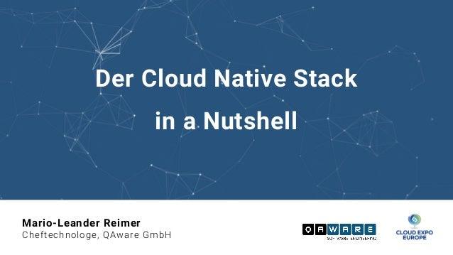 Der Cloud Native Stack in a Nutshell Mario-Leander Reimer Cheftechnologe, QAware GmbH
