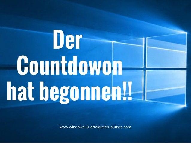 Der Countdowon hat begonnen!! www.windows10-erfolgreich-nutzen.com