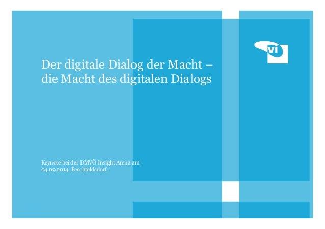1  Der digitale Dialog der Macht –  die Macht des digitalen Dialogs  Keynote bei der DMVÖ Insight Arena am  04.09.2014, Pe...