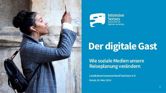 DerdigitaleGast WiesozialeMedienunsere Reiseplanungverändern Landestourismusverband Sachsen e.V. Freital, 20. März 2018 1