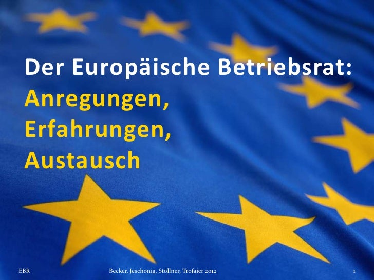 Der Europäische Betriebsrat: Anregungen, Erfahrungen, AustauschEBR     Becker, Jeschonig, Stöllner, Trofaier 2012   1