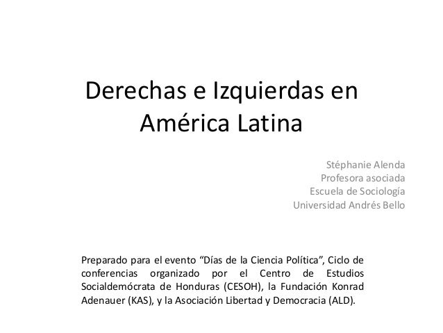 Derechas e Izquierdas en América Latina Stéphanie Alenda Profesora asociada Escuela de Sociología Universidad Andrés Bello...