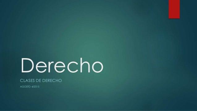 DerechoCLASES DE DERECHO AGOSTO 4/2015