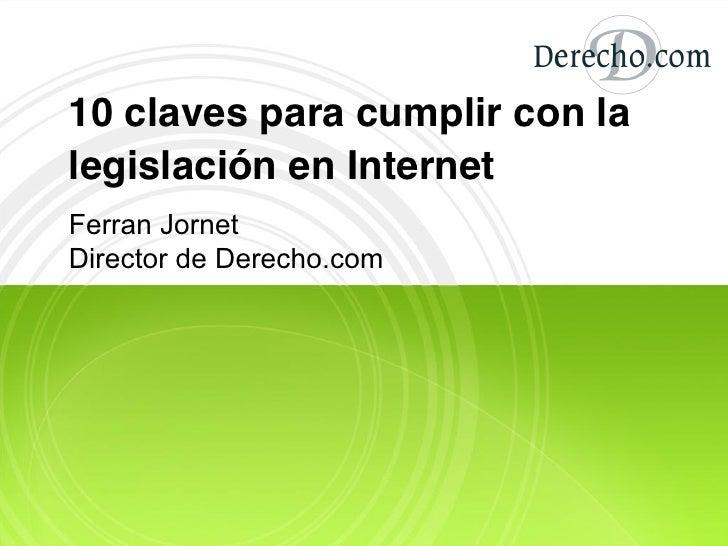 10 claves para cumplir con la legislación en Internet Ferran Jornet Director de Derecho.com
