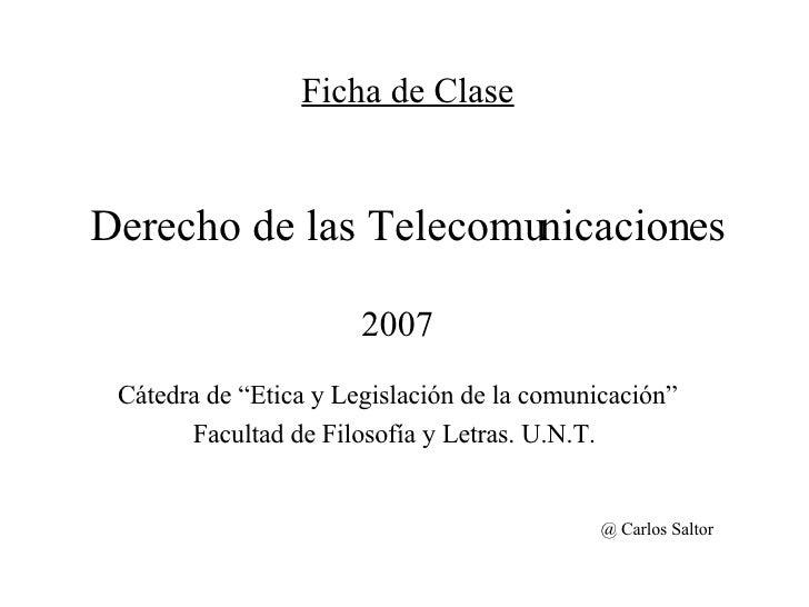 """Ficha de Clase   Derecho de las Telecomunicaciones 2007 Cátedra de """"Etica y Legislación de la comunicación"""" Facultad de Fi..."""