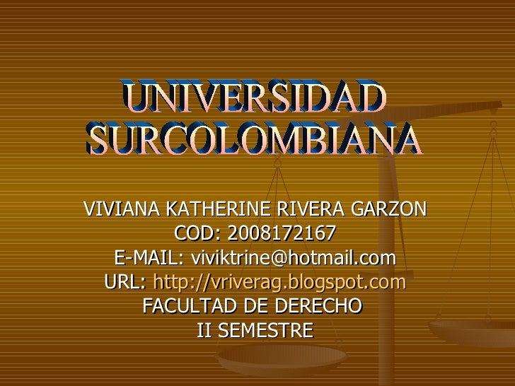 VIVIANA KATHERINE RIVERA GARZON COD: 2008172167 E-MAIL: viviktrine@hotmail.com URL:  http://vriverag.blogspot.com FACULTAD...