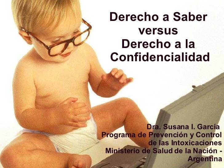 Derecho a Saber  versus  Derecho a la  Confidencialidad Dra. Susana I. García  Programa de Prevención y Control de las Int...
